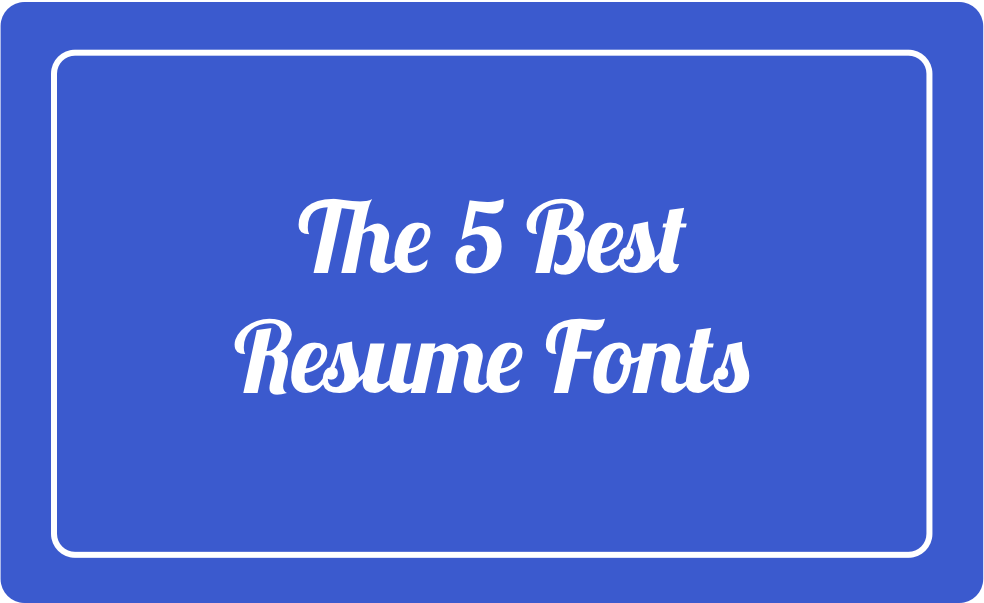 the 5 best resume fonts